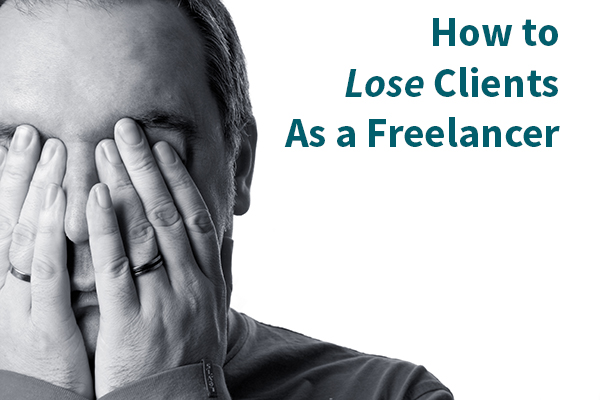 How to Lose Clients as a freelancer